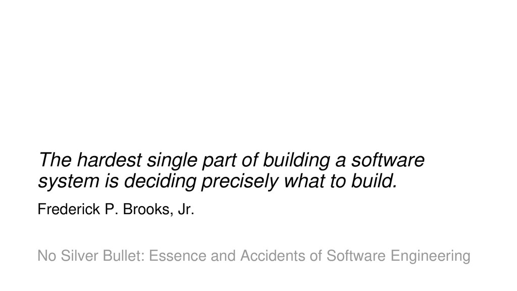 The hardest single part of building a software ...