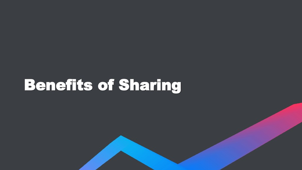 Benefits of Sharing