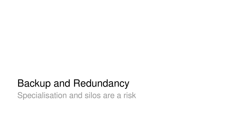 Backup and Redundancy Specialisation and silos ...
