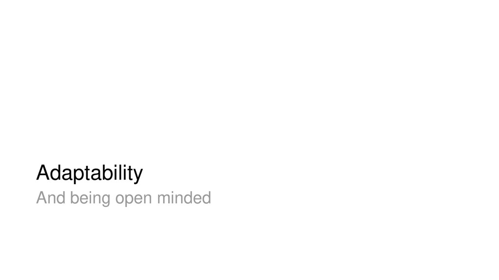 Adaptability And being open minded