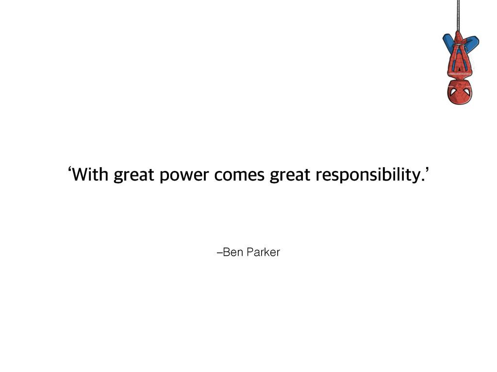 –Ben Parker r8JUIHSFBUQPXFSDPNFTHSFBUSFTQP...