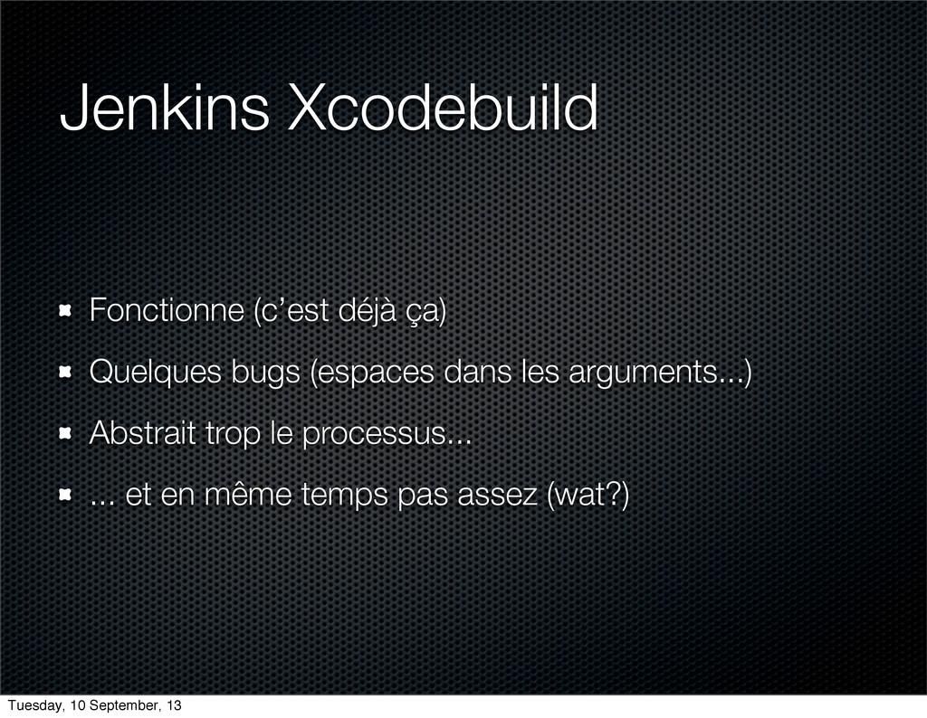 Jenkins Xcodebuild Fonctionne (c'est déjà ça) Q...