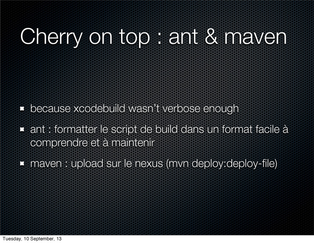 Cherry on top : ant & maven because xcodebuild ...
