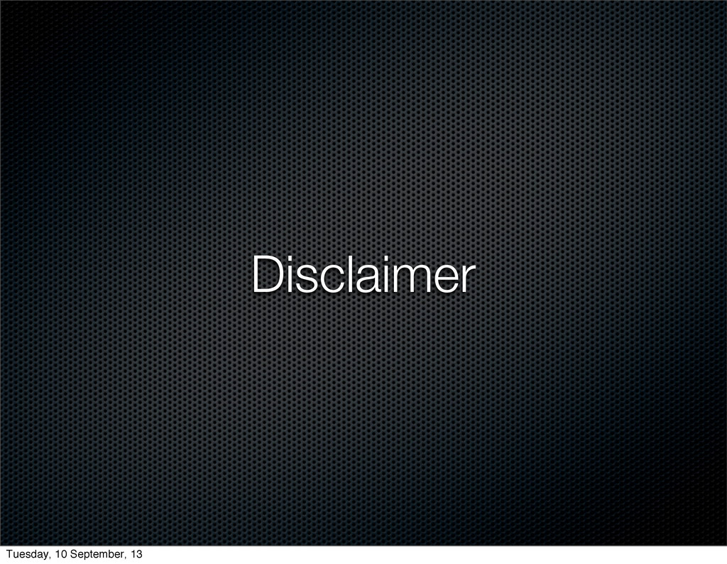 Disclaimer Tuesday, 10 September, 13