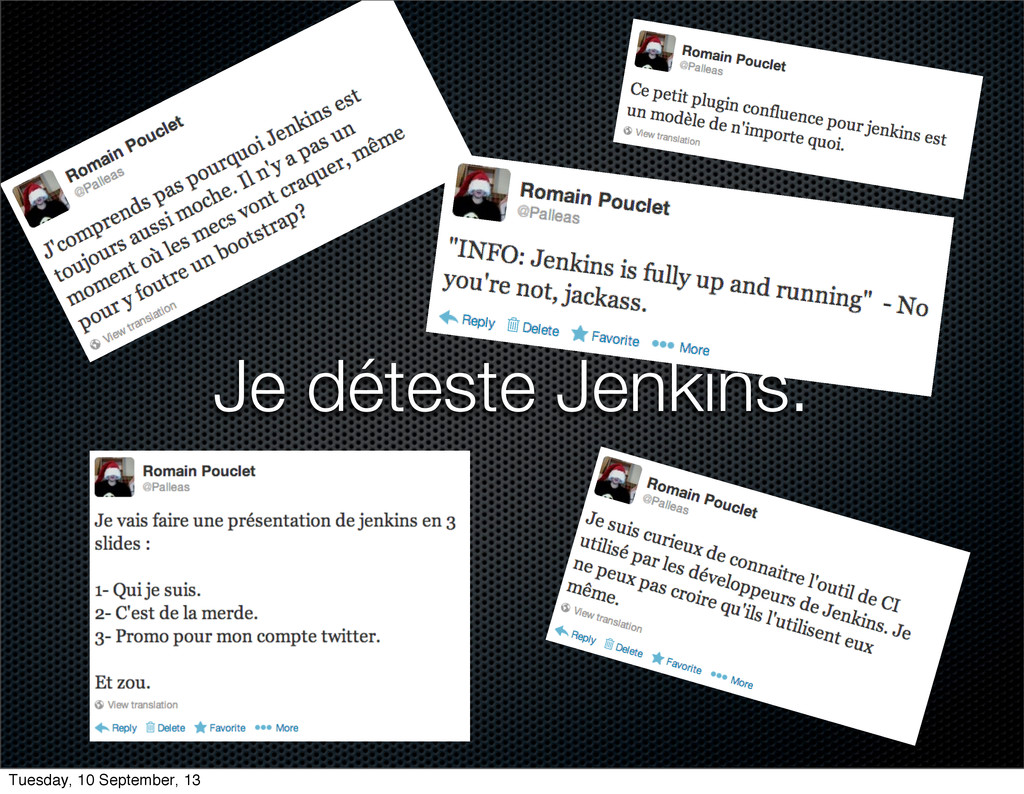 Je déteste Jenkins. Tuesday, 10 September, 13