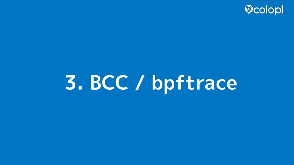 3. BCC / bpftrace