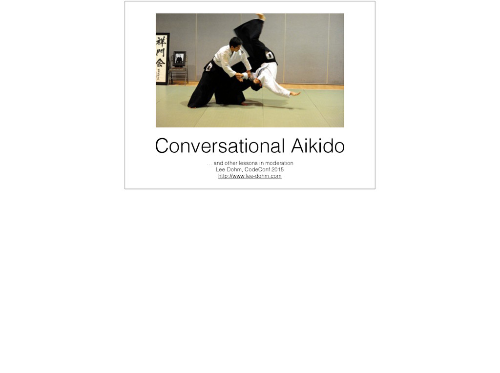 Conversational Aikido … and other lessons in mo...