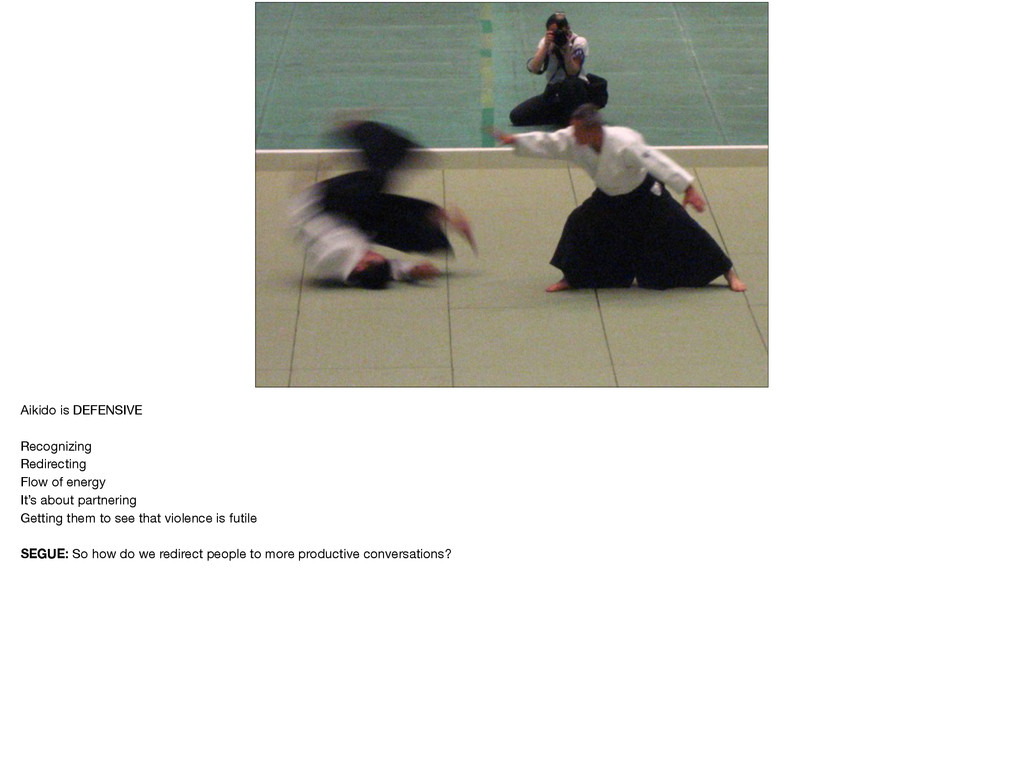 Aikido is DEFENSIVE  Recognizing  Redirecting  ...