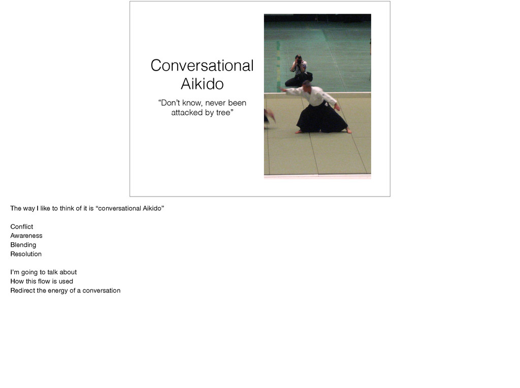 """Conversational Aikido """"Don't know, never been a..."""