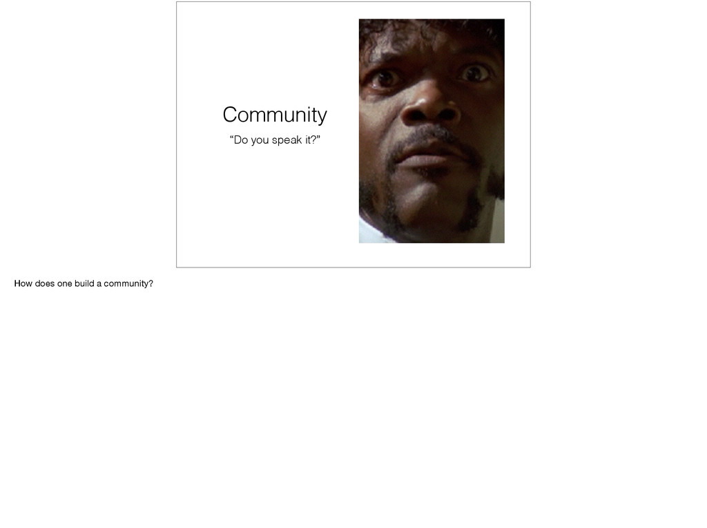"""Community """"Do you speak it?"""" How does one build..."""