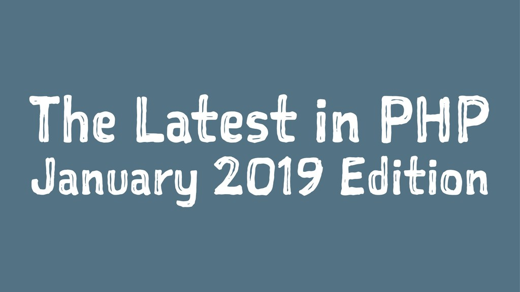 The Latest in PHP January 2019 Edition