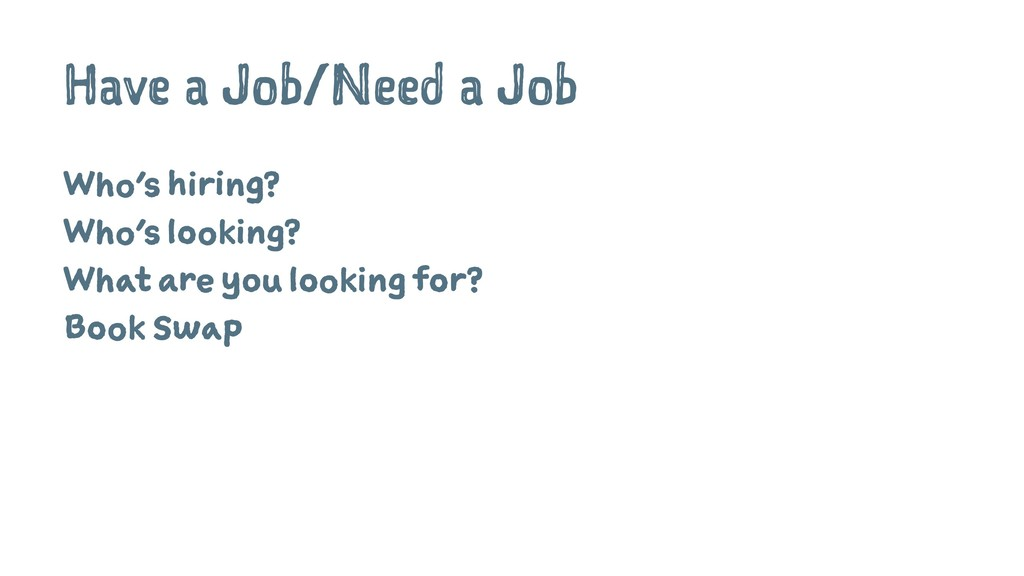 Have a Job/Need a Job Who's hiring? Who's looki...