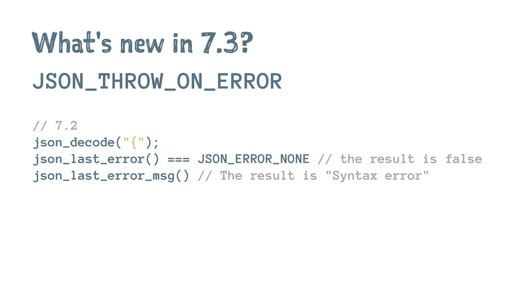What's new in 7.3? JSON_THROW_ON_ERROR // 7.2 j...