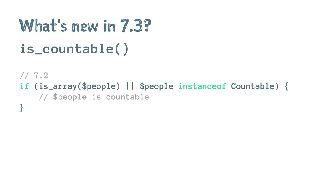 What's new in 7.3? is_countable() // 7.2 if (is...