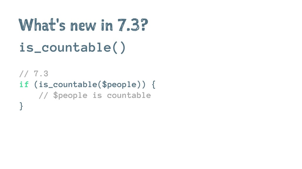 What's new in 7.3? is_countable() // 7.3 if (is...