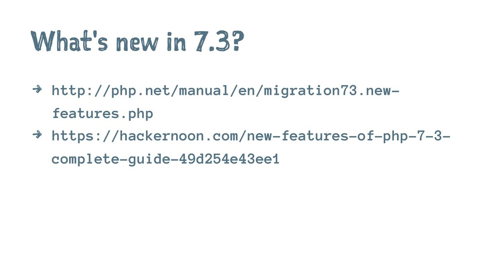 What's new in 7.3? 4 http://php.net/manual/en/m...