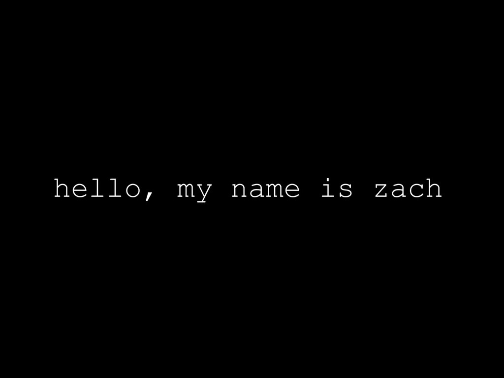 hello, my name is zach