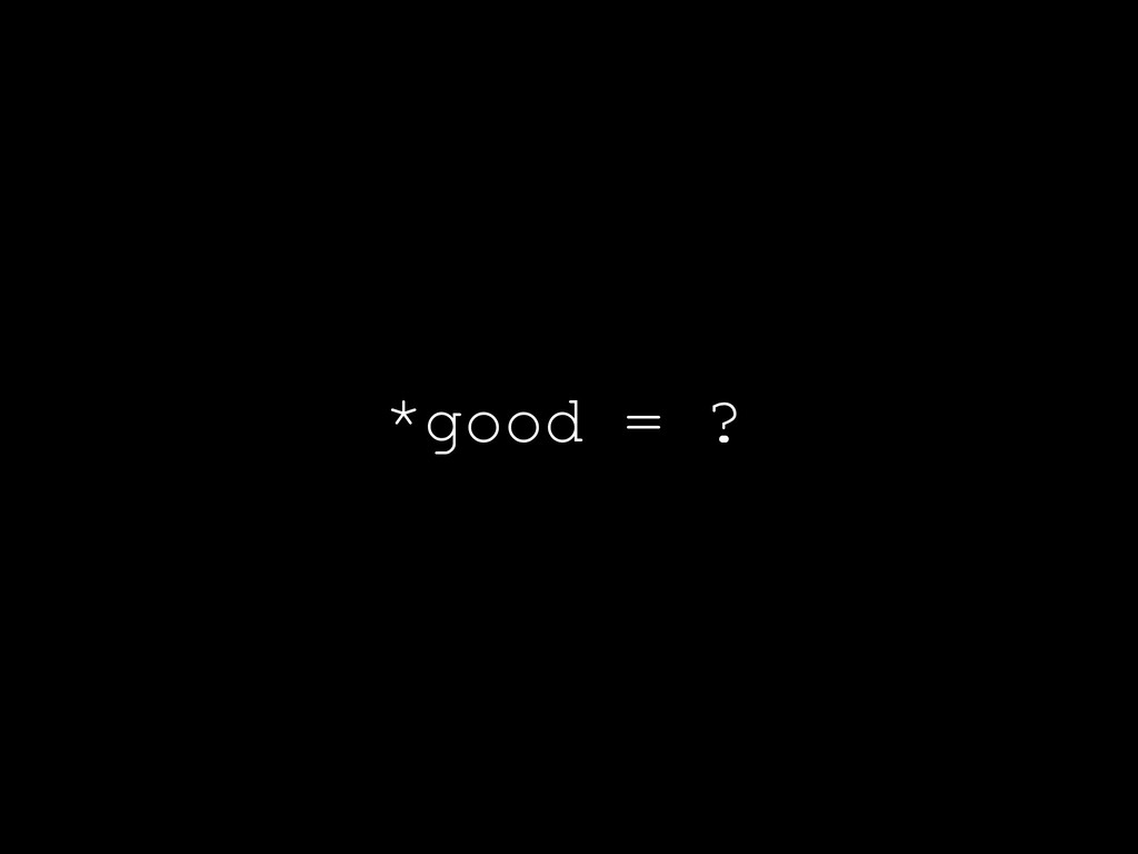 *good = ?