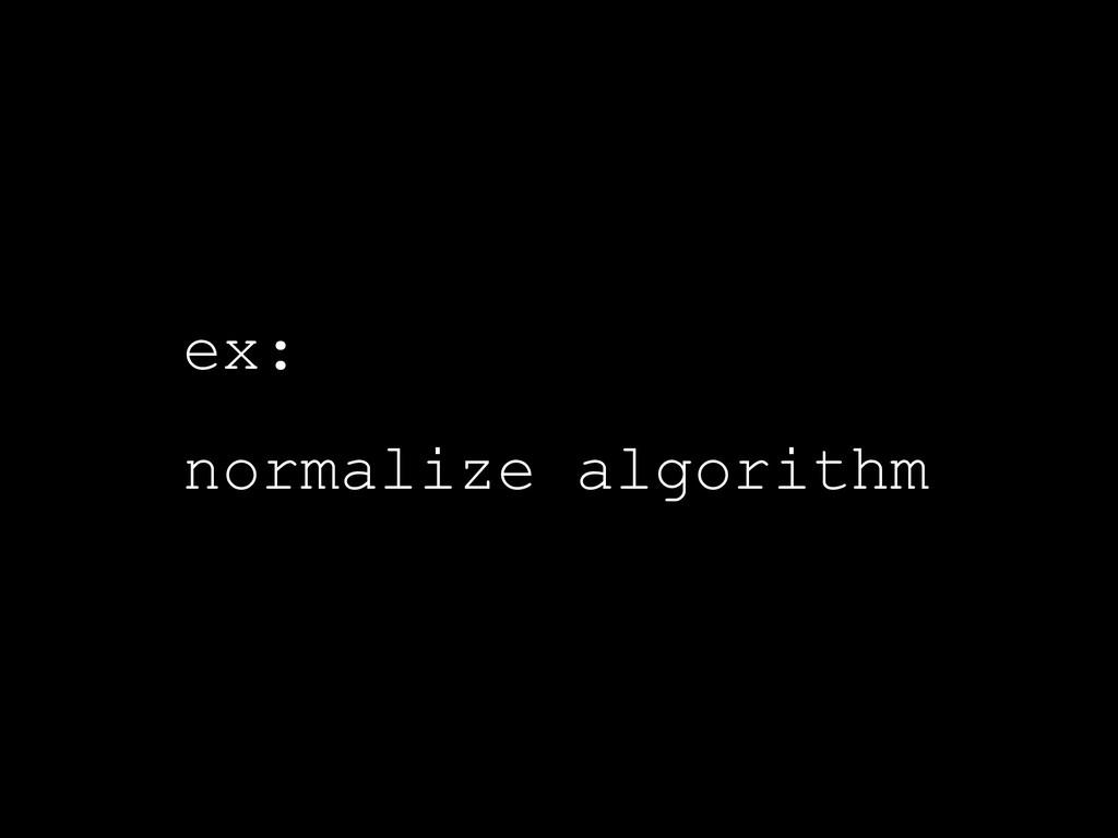 ex: normalize algorithm