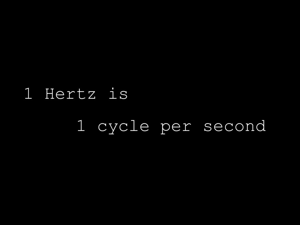 1 Hertz is 1 cycle per second