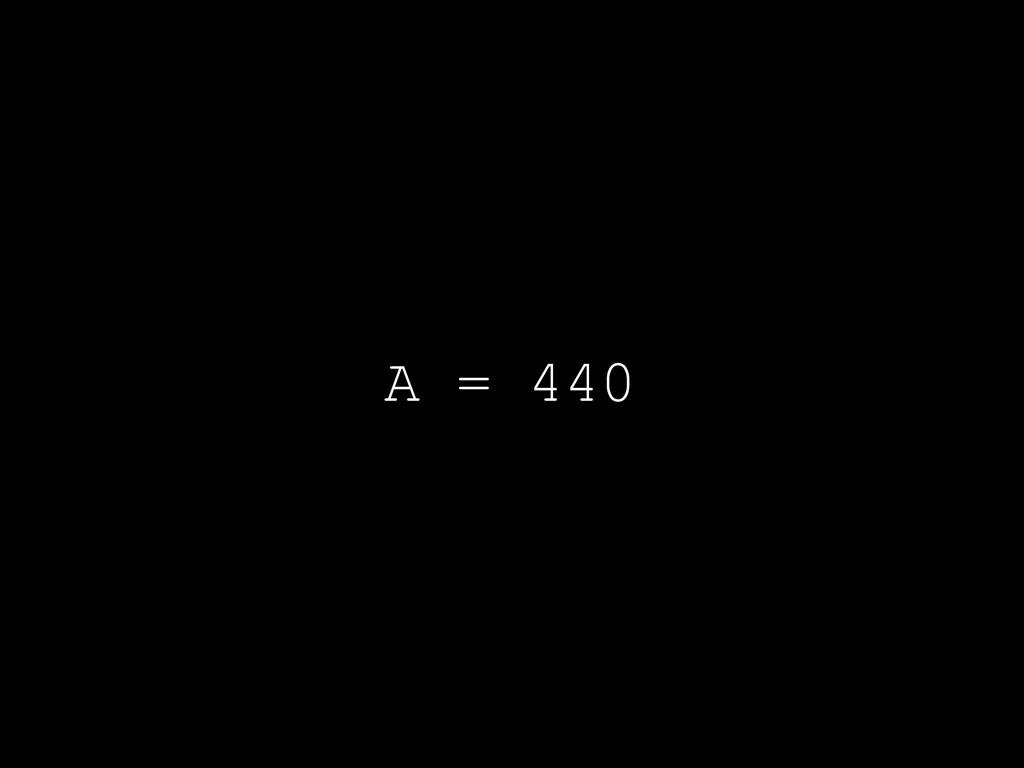 A = 440