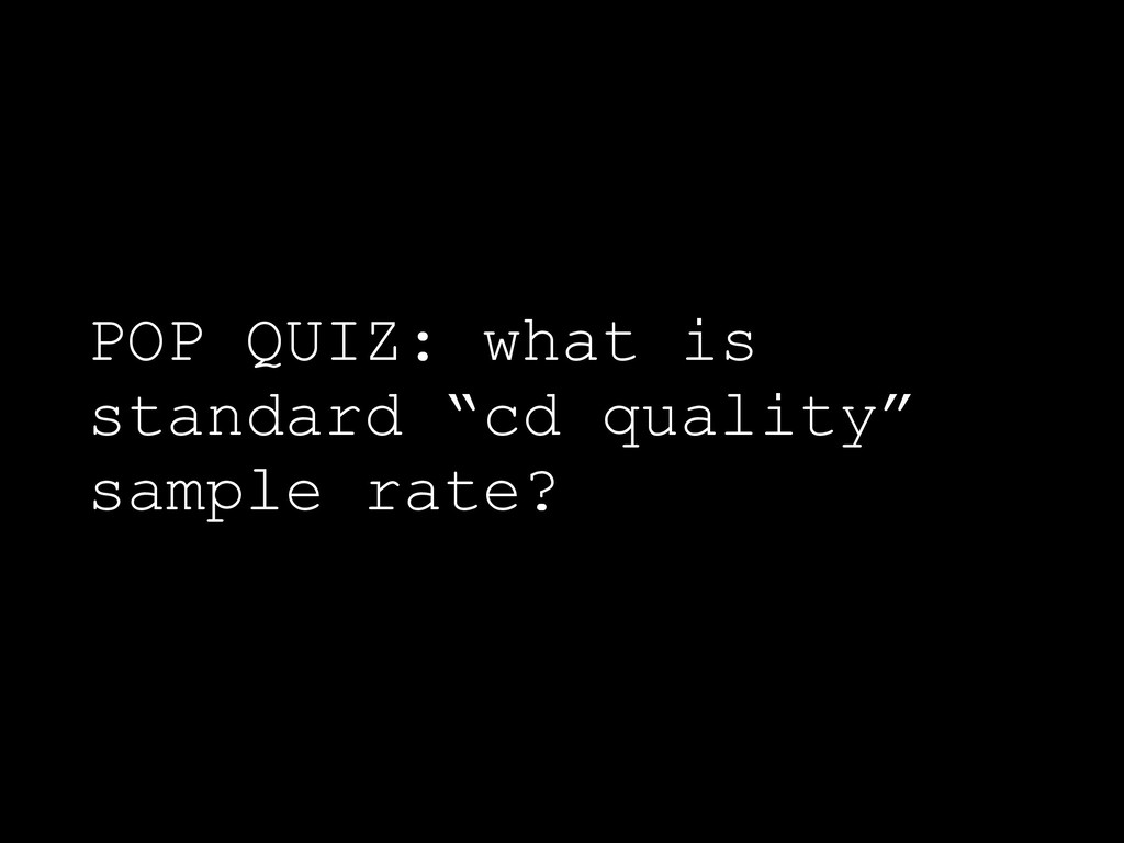 """POP QUIZ: what is standard """"cd quality"""" sample ..."""
