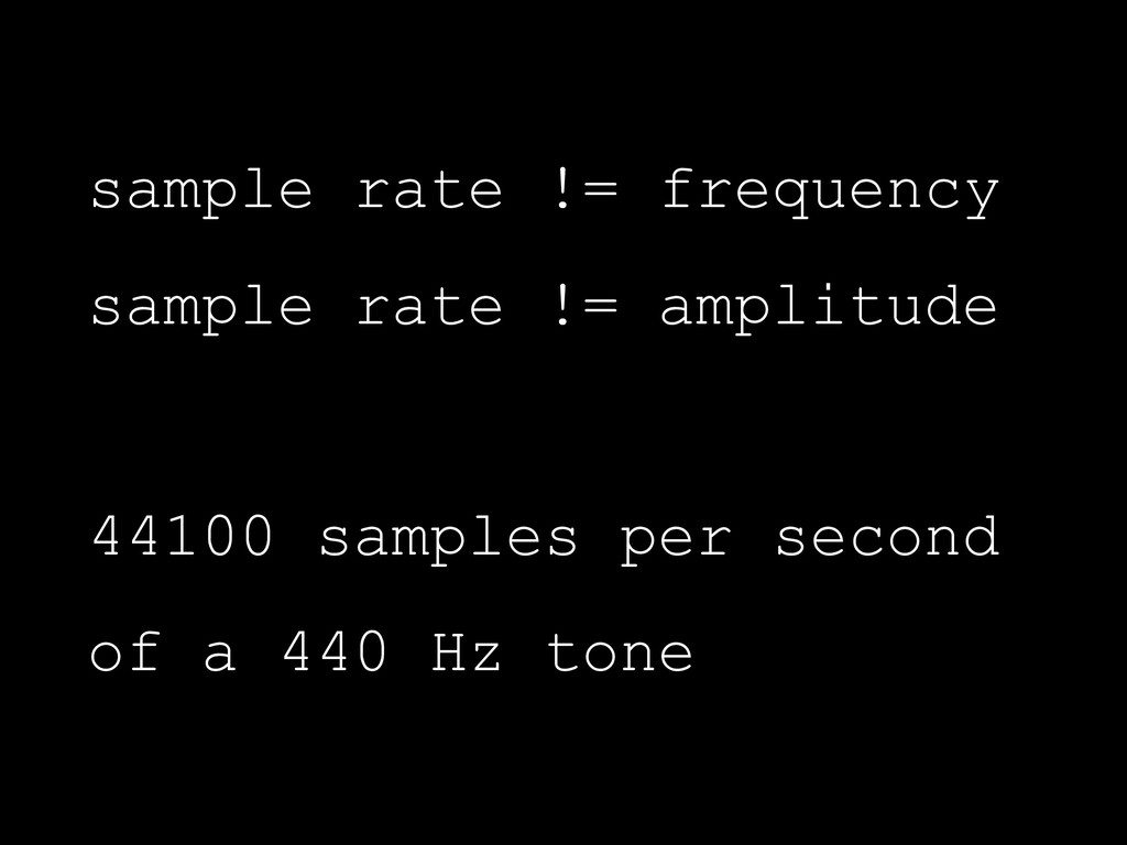 sample rate != frequency sample rate != amplitu...