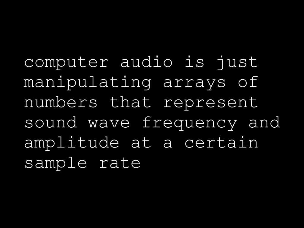 computer audio is just manipulating arrays of n...