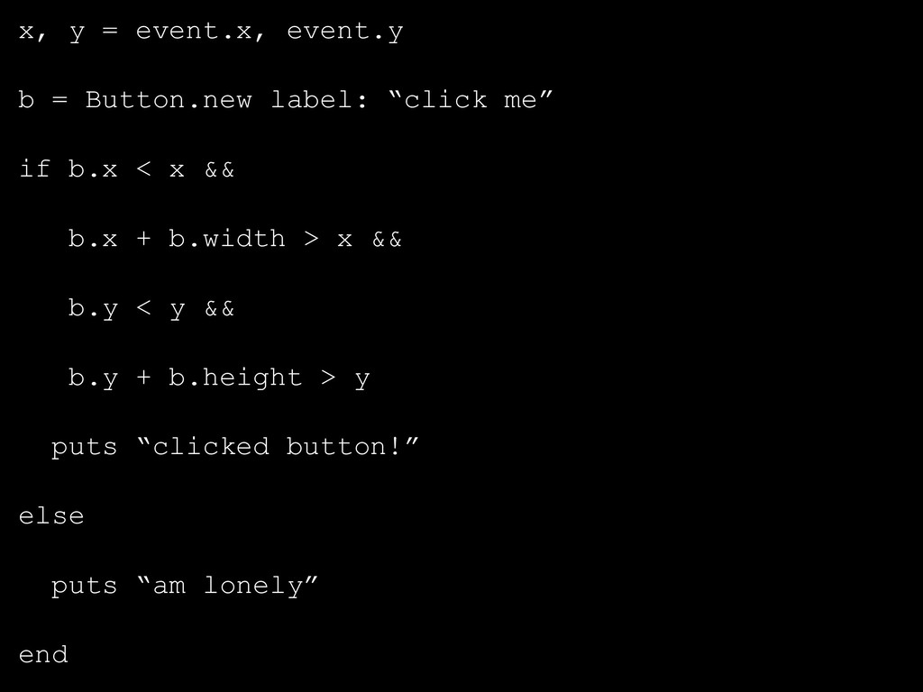 """x, y = event.x, event.y b = Button.new label: """"..."""