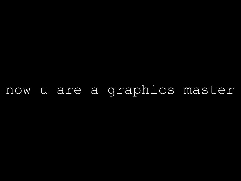 now u are a graphics master