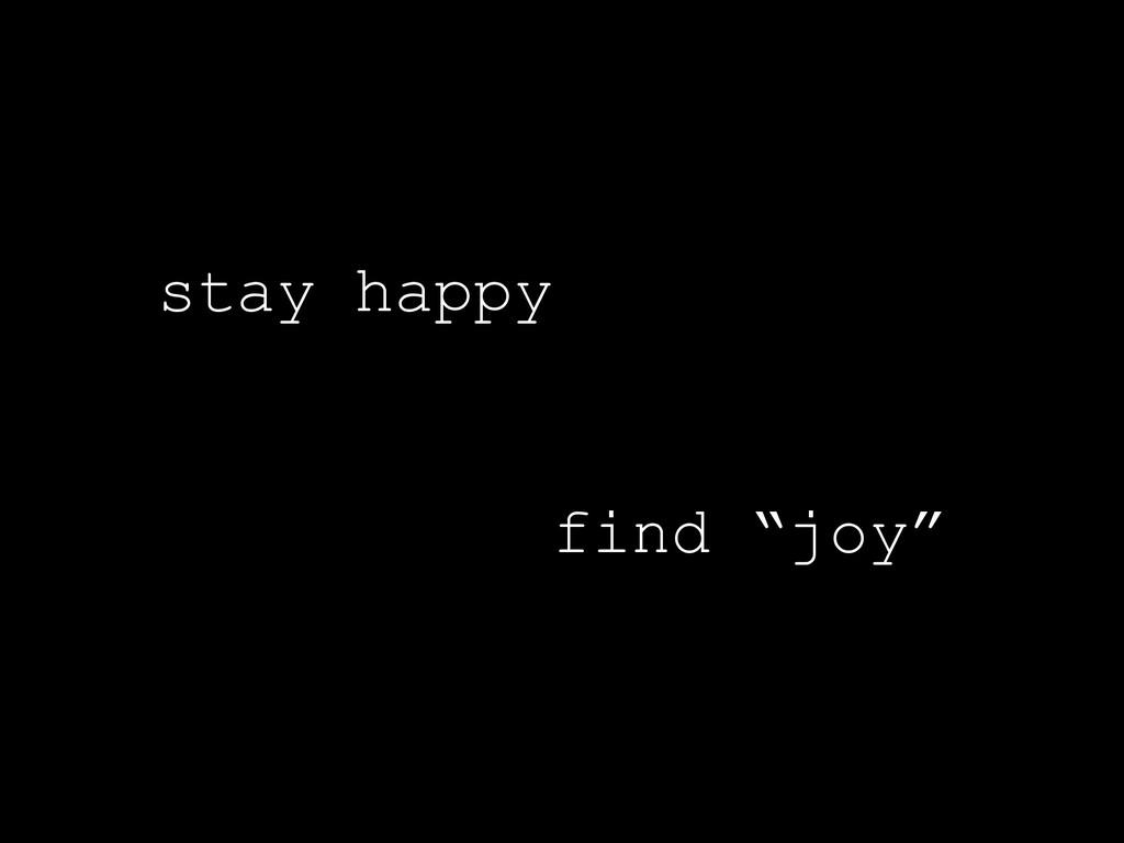 "stay happy find ""joy"""