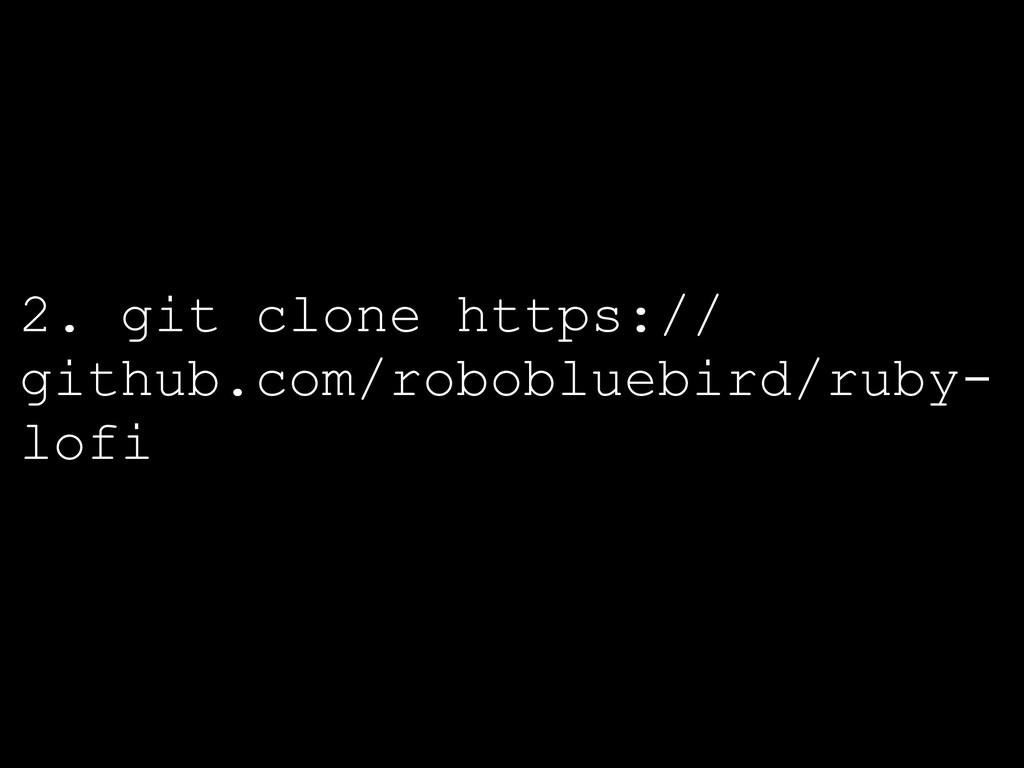 2. git clone https:// github.com/robobluebird/r...