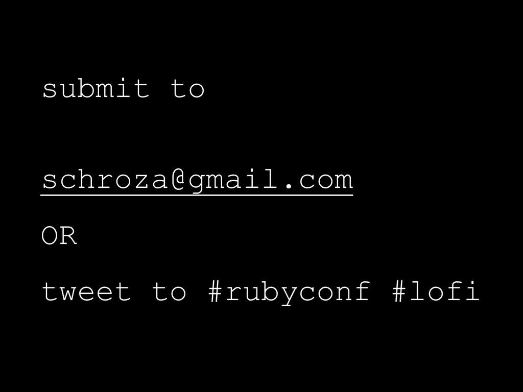 submit to schroza@gmail.com OR tweet to #rubyco...