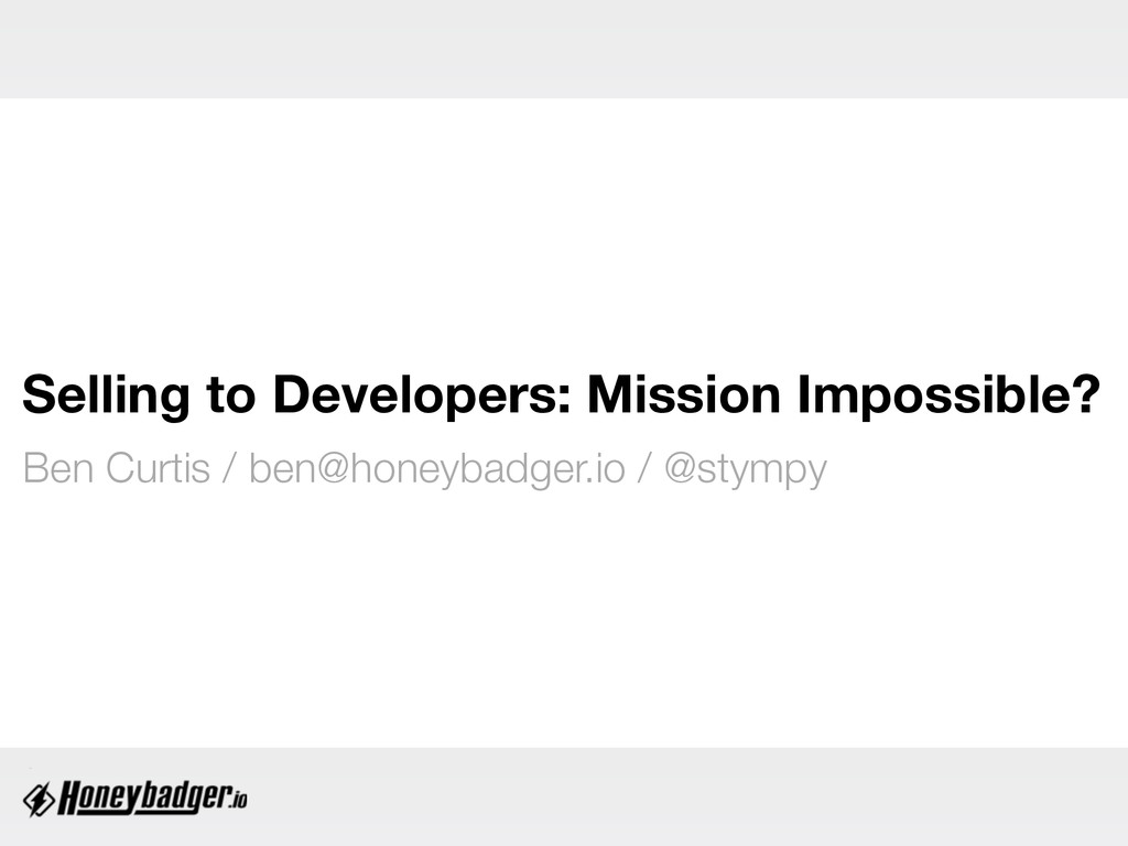 Selling to Developers: Mission Impossible? Ben ...