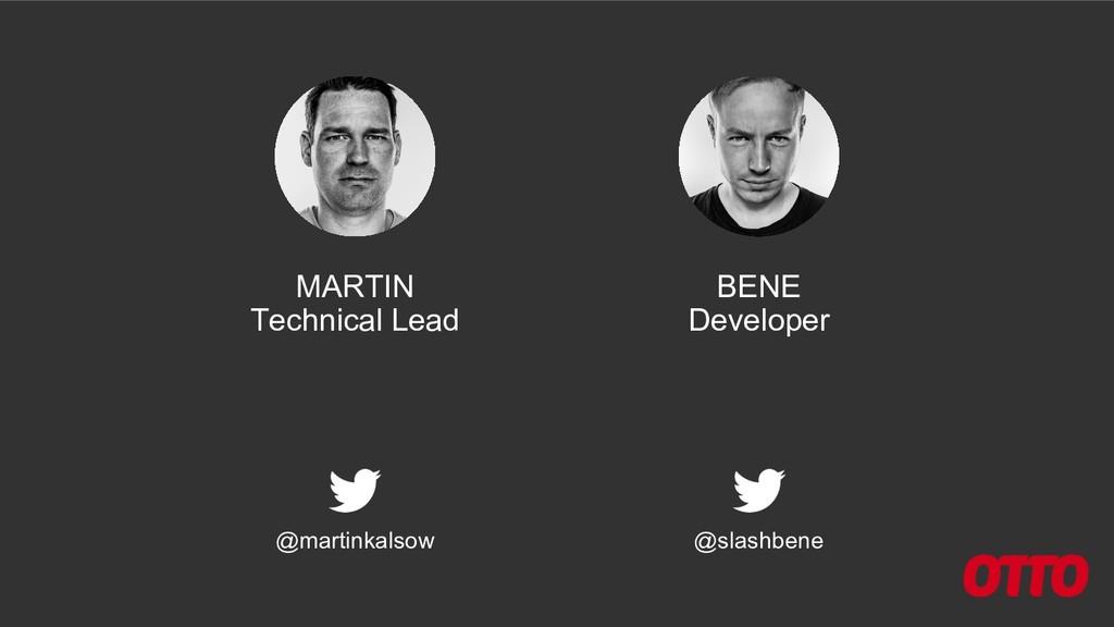 MARTIN Technical Lead @martinkalsow BENE Develo...