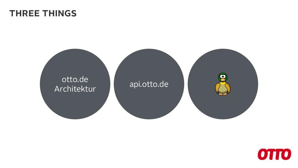 otto.de Architektur api.otto.de THREE THINGS
