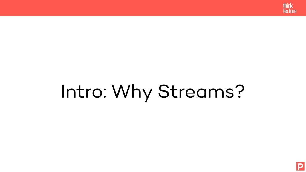 Intro: Why Streams? P