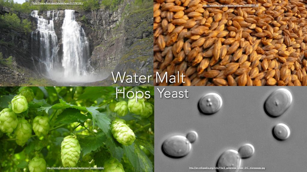 Water Yeast Hops Malt http://www.flickr.com/phot...