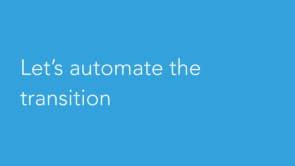 Let's automate the transition