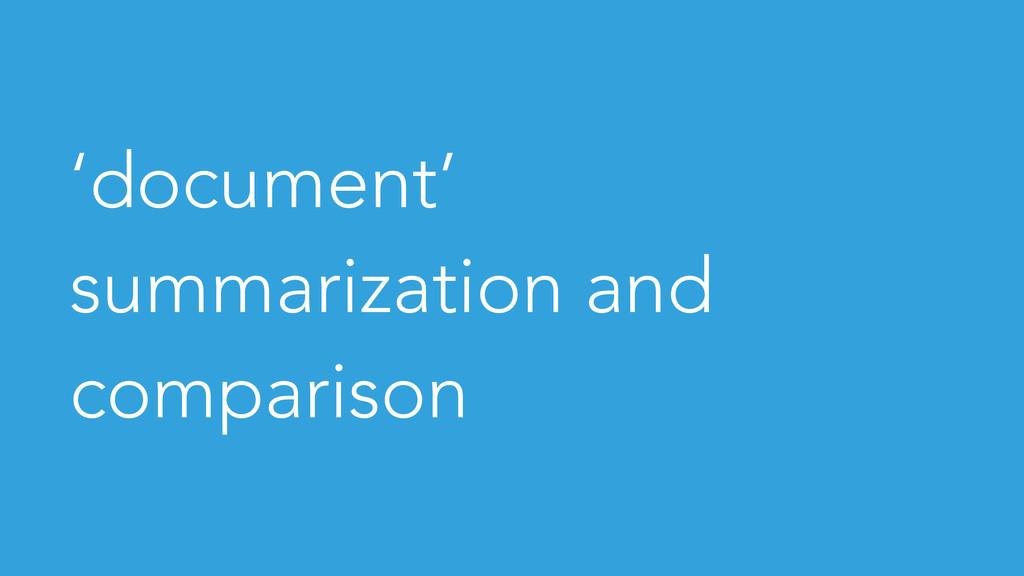 'document' summarization and comparison