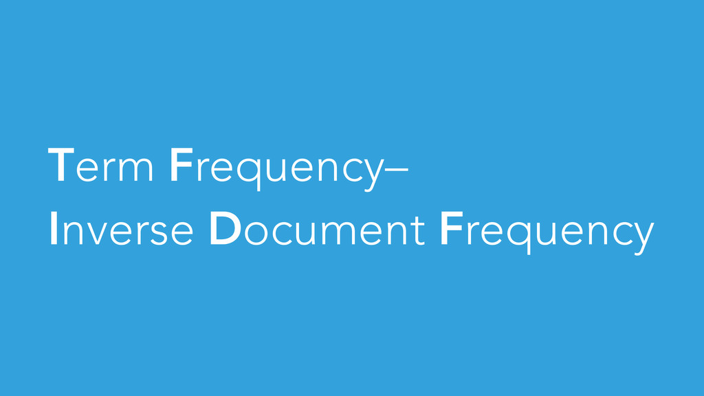 Term Frequency– Inverse Document Frequency