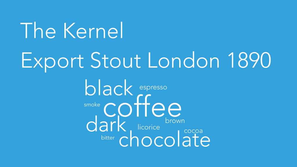 The Kernel Export Stout London 1890 coffee choc...