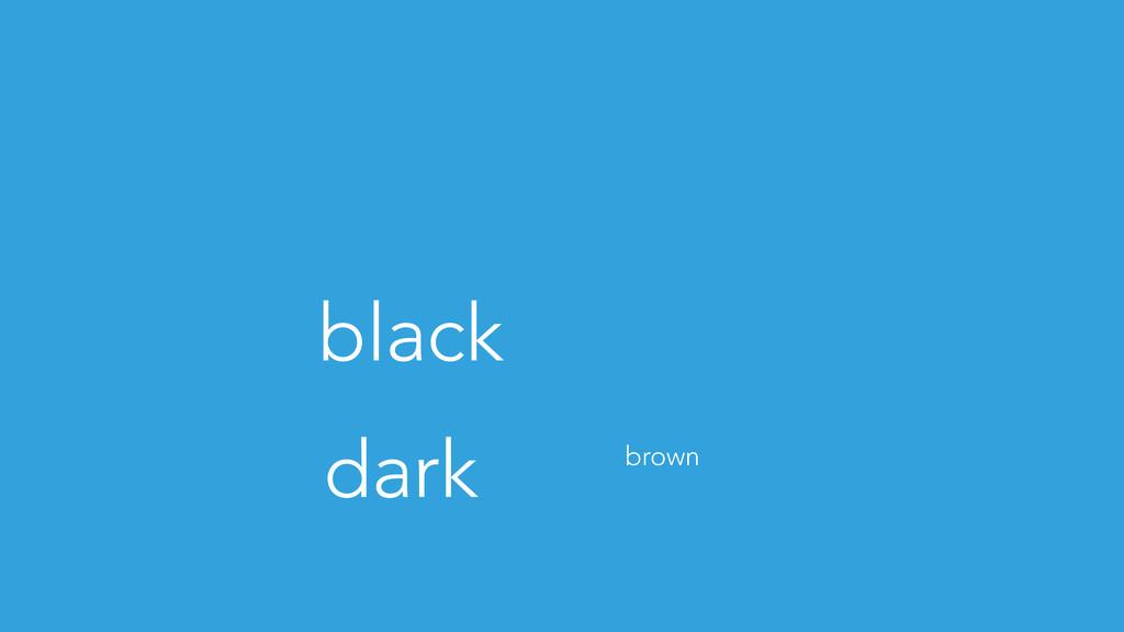 black dark brown