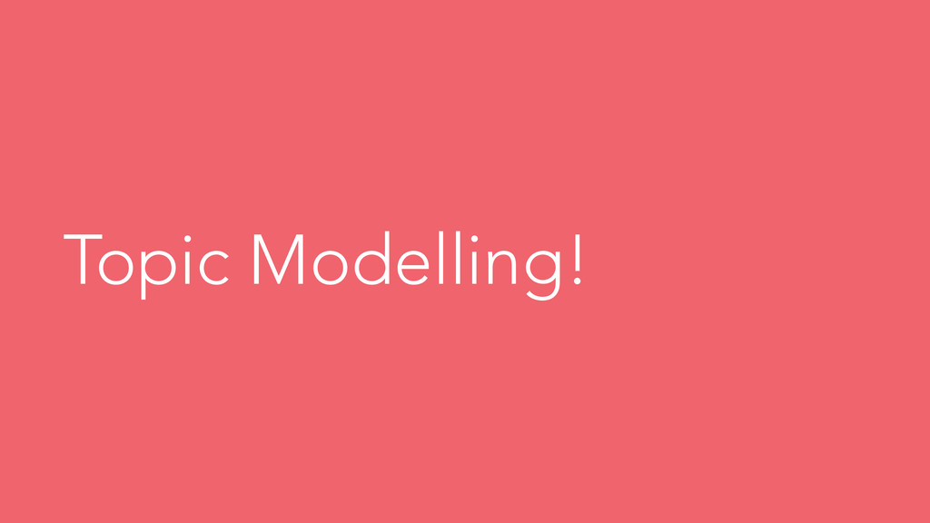 Topic Modelling!