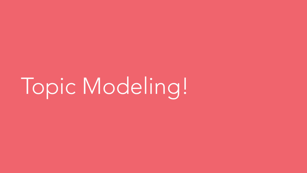 Topic Modeling!