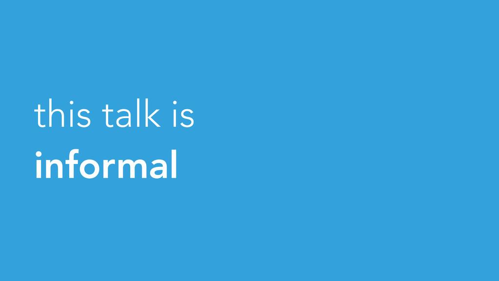 this talk is informal