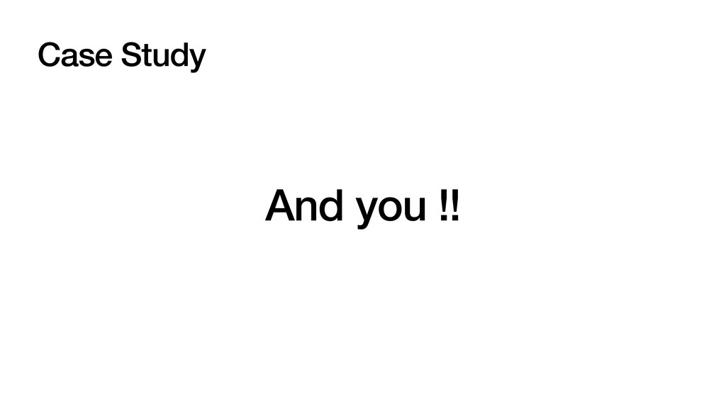 Case Study And you !!
