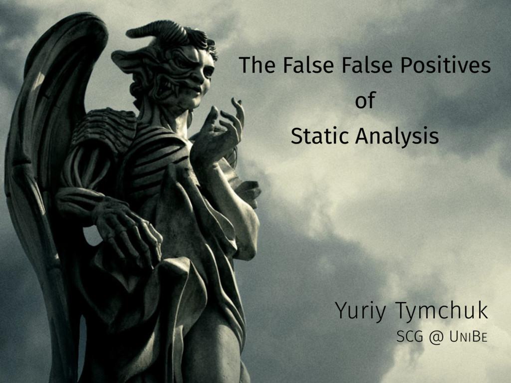 The False False Positives of Static Analysis Yu...