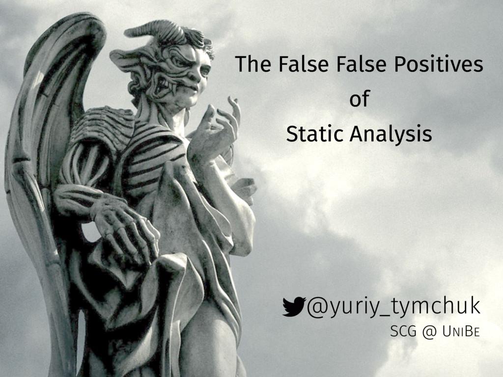 @yuriy_tymchuk The False False Positives of Sta...