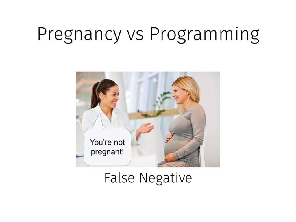 Pregnancy vs Programming False Negative